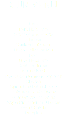 OUR MENU Pork Pork Habanero Sausage and Potato Chicken Chicken Habanero Hatch Chile Chicken Beef Beef Habanero Beef Tenderloin BBQ Brisket Black Bean w/ Monterey Jack Cheese Spinach w/ Feta Cheese Pinto Bean and Cheese Four Cheese Jalapeño Apple Cinnamon and Raisin Sweet Potato Pumpkin